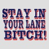 STAY IN YOUR LANE BITCH! - Men's T-Shirt