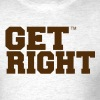 GET RIGHT - Men's T-Shirt