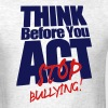 THINK BEFORE YOU ACT STOP BULLYING! - Men's T-Shirt