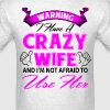 Warning I have a crazy wife and I'm not afraid to - Men's T-Shirt