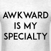 Awkward is my Specialty - Men's T-Shirt