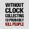 Funny Clock Collecting T Shirt - Men's T-Shirt