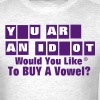YOU ARE AN IDIOT..Would You Like To BUY A Vowel? - Men's T-Shirt