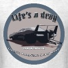 Lifes a Drag - Men's T-Shirt