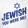 Jewish You Were Me! - Men's T-Shirt