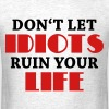 Don't let idiots ruin your life - Men's T-Shirt