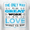 The Only Way To Do Great Work Is To Love What You - Men's T-Shirt