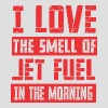 I Love The Smell Of Jet Fuel In The Morning - Men's T-Shirt