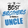 The Best Brothers Get Promoted to Uncle - Men's T-Shirt