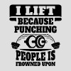I Lift Because Punching People Is Frowned Upon - Men's T-Shirt