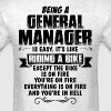 Being A General Manager... - Men's T-Shirt