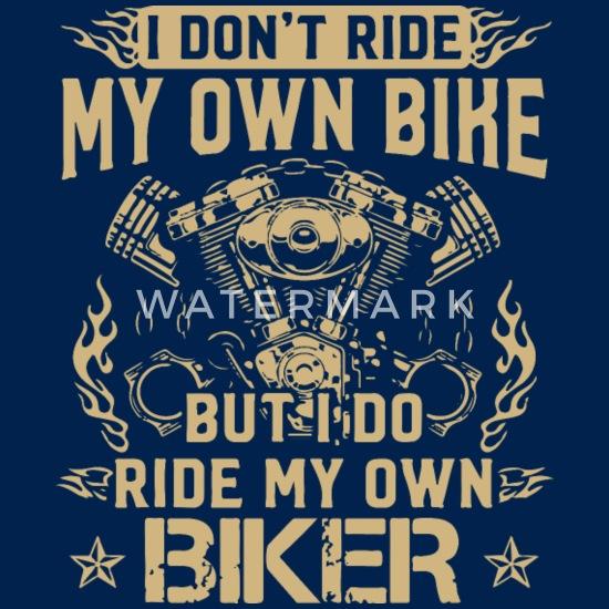 I Don T Ride Own Bike Ride My Own Biker Funny Men S T Shirt