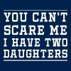 Can't Scare Me, I have two daughters - Men's T-Shirt