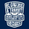 Blowing Tranny Means Something Different Mechanic - Men's T-Shirt
