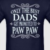 Only the best Dads Get Promoted to Paw Paw - Men's T-Shirt