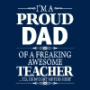 I'm A Proud Dad Of A Freaking Awesome Teacher - Men's T-Shirt