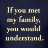 If You Met My Family, You Would Understand - Men's T-Shirt
