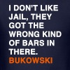 I DON'T LIKE JAIL, THEY GOT THE WRONG KIND OF BARS IN THERE - Bukowski - Men's T-Shirt