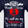 Asked God Strength Courage Sent Albanian Wife Tees - Men's T-Shirt