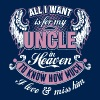 All I Want Is For My Uncle In Heaven I Love Miss - Men's T-Shirt