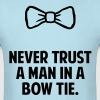 Never Trust a Man in a Bow Tie - Men's T-Shirt