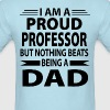 Proud Professor But Nothing Beats Being A Dad - Men's T-Shirt
