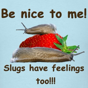 Be Nice To Me! Slugs Have Feelings Too!!!