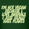 I'm not vegan because I love animals - Men's T-Shirt