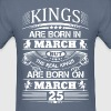 Real Kings Are Born On March 25 - Men's T-Shirt