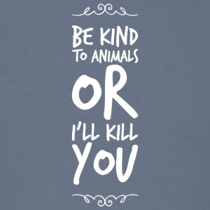 Animal lover - Be Kind To Animals Or I'll Kill Y - Men's T-Shirt