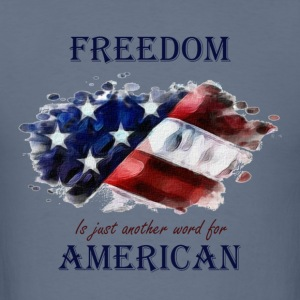Freedom is just another word for American - Men's T-Shirt