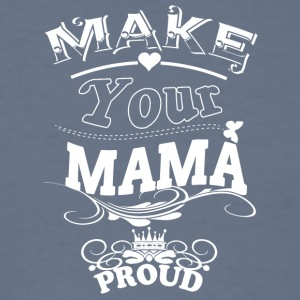 Make Your Mama Proud T Shirt - Men's T-Shirt