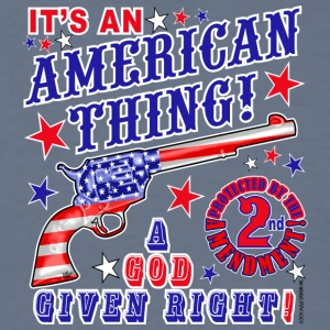 IT S AN AMERICAN THING - A GOD GIVEN RIGHT - Men's T-Shirt