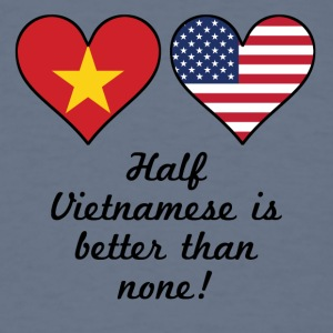 Half Vietnamese Is Better Than None - Men's T-Shirt