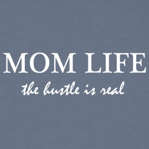 Mom life - The hustle is real - Men's T-Shirt