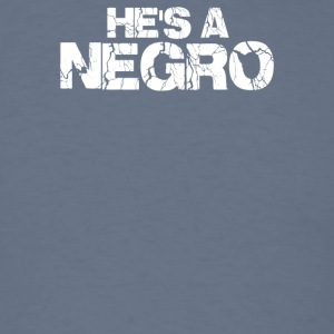 Hes A negro - Men's T-Shirt