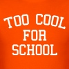 Too Cool For School - Men's T-Shirt