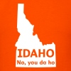 Idaho. No you da ho - Men's T-Shirt