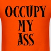 Occupy My Ass Protests Funny - Men's T-Shirt