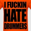 i fucking hate drummers - Men's T-Shirt