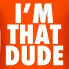 I'm That Dude Nike Funny Design - Men's T-Shirt