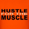 Hustle for the Muscle Shirt - Men's T-Shirt