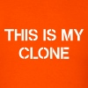 This is my clone - Men's T-Shirt