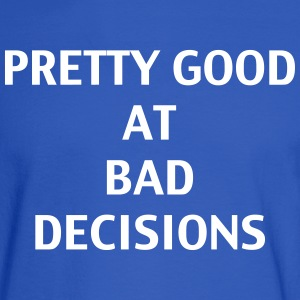 Pretty good at bad decisions - Men's Long Sleeve T-Shirt