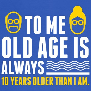 Always 10 Years Older Than I Am! - Men's Long Sleeve T-Shirt