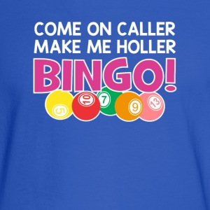 Come On Caller Make Me Holler Bingo Shirt - Men's Long Sleeve T-Shirt