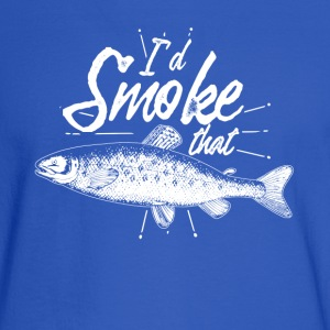 i'd smoke that - Gift for fishing people - Men's Long Sleeve T-Shirt