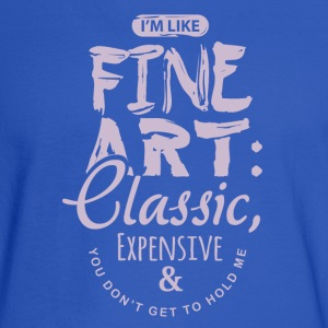 I'm Like Fine Art: Classic, Expensive, Hold Me Pls - Men's Long Sleeve T-Shirt