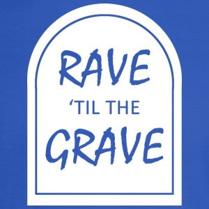 Rave 039 til the Grave - Men's Long Sleeve T-Shirt