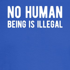 No Human Is Illegal - Equal Rights T Shirt - Men's Long Sleeve T-Shirt